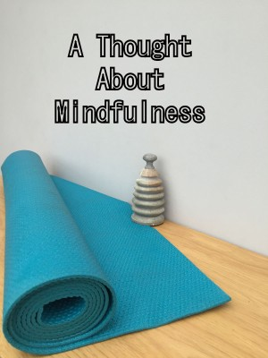 A thought about mindfulness