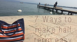 7 ways to make half term easy